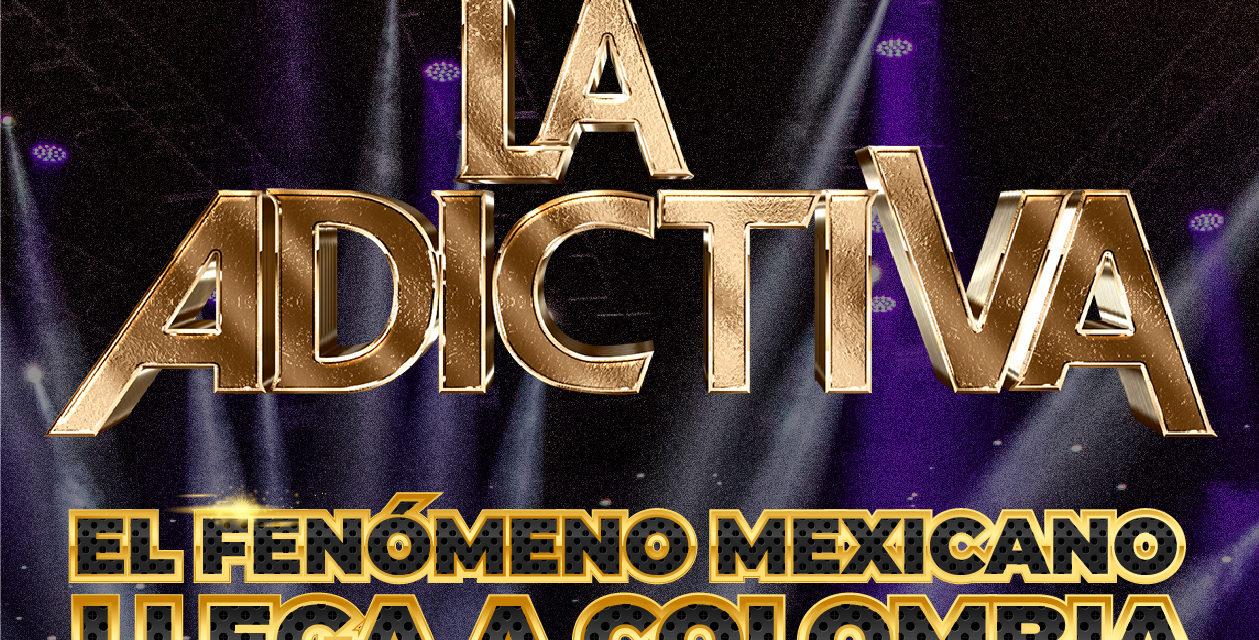 La Adictiva: el fenómeno mexicano que llega a Colombia
