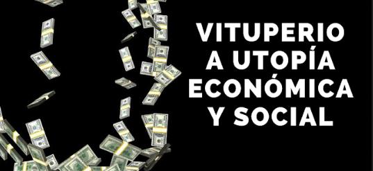 Vituperio a la utopía económica y social