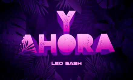 """Leo Bash lanza su nuevo sencillo titulado """"Y Ahora"""""""
