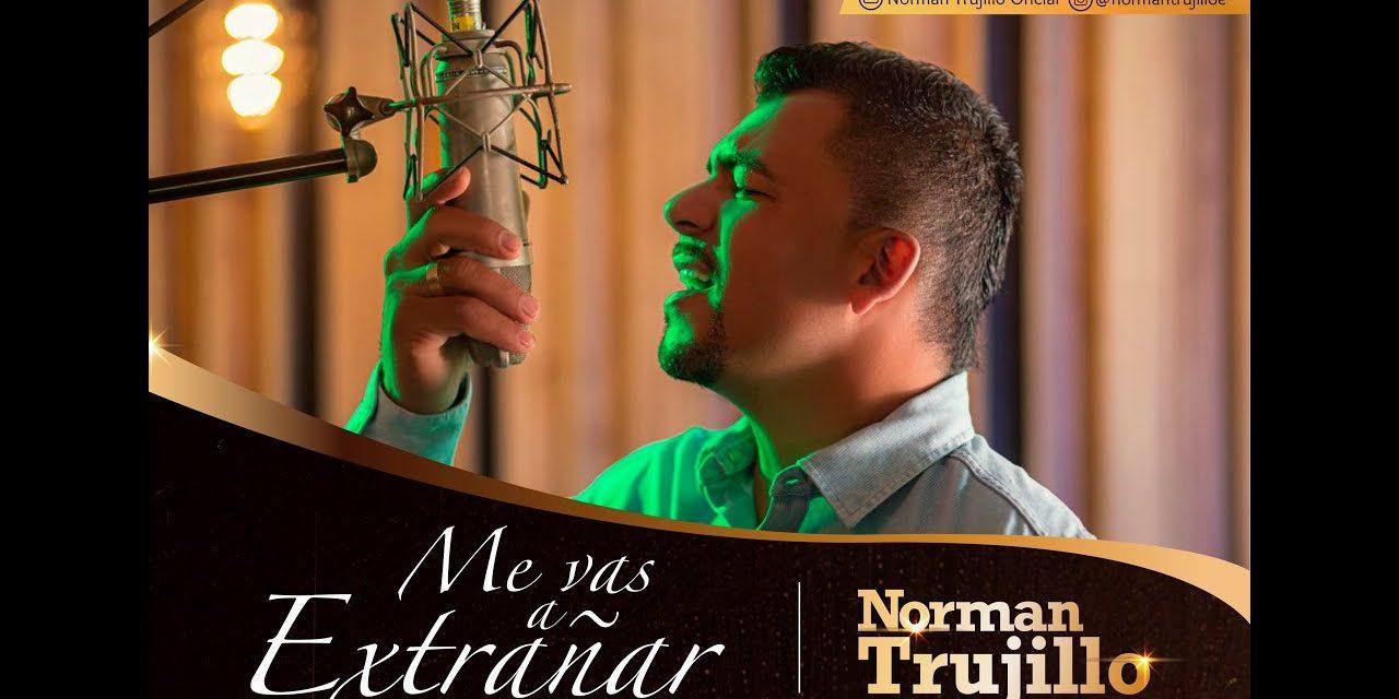 "Norman Trujillo presenta nuevo sencillo ""Me vas a extrañar"""