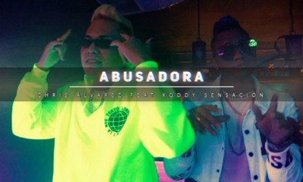''Abusadora'' Lo nuevo de Chris Alvárez Ft. Koddy Sensacion