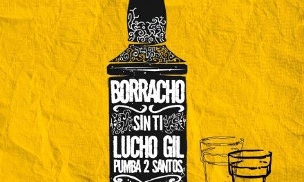 Lucho Gil y Pumba Dos Santos Presentan su nuevo sencillo Borracho Sin Ti