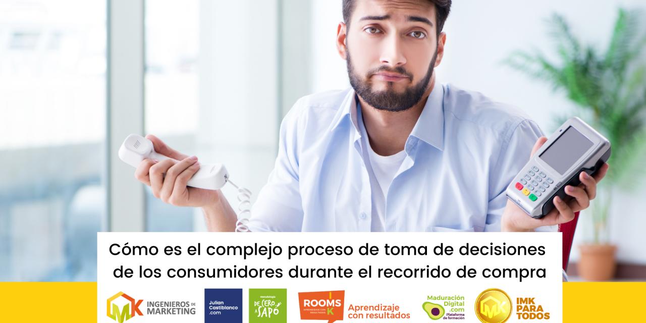 Cómo es el complejo proceso de toma de decisiones de los consumidores durante el recorrido de compra