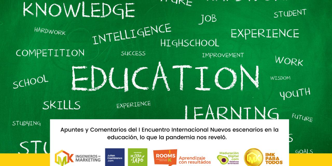 Apuntes y Comentarios del I Encuentro Internacional Nuevos escenarios en la educación, lo que la pandemia nos reveló.