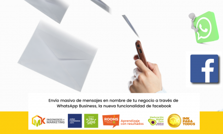 Envío masivo de mensajes en nombre de tu negocio a través de WhatsApp Business, la nueva funcionalidad de facebook