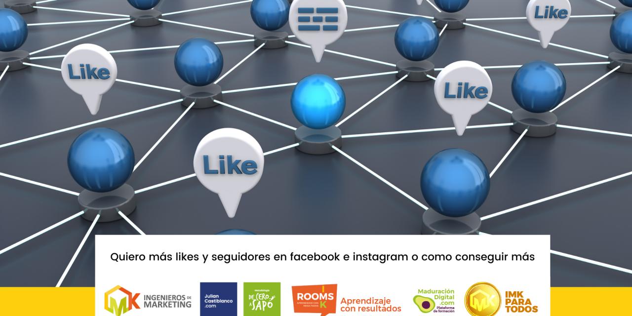 Quiero más likes y seguidores en Facebook e Instagram o como conseguir más