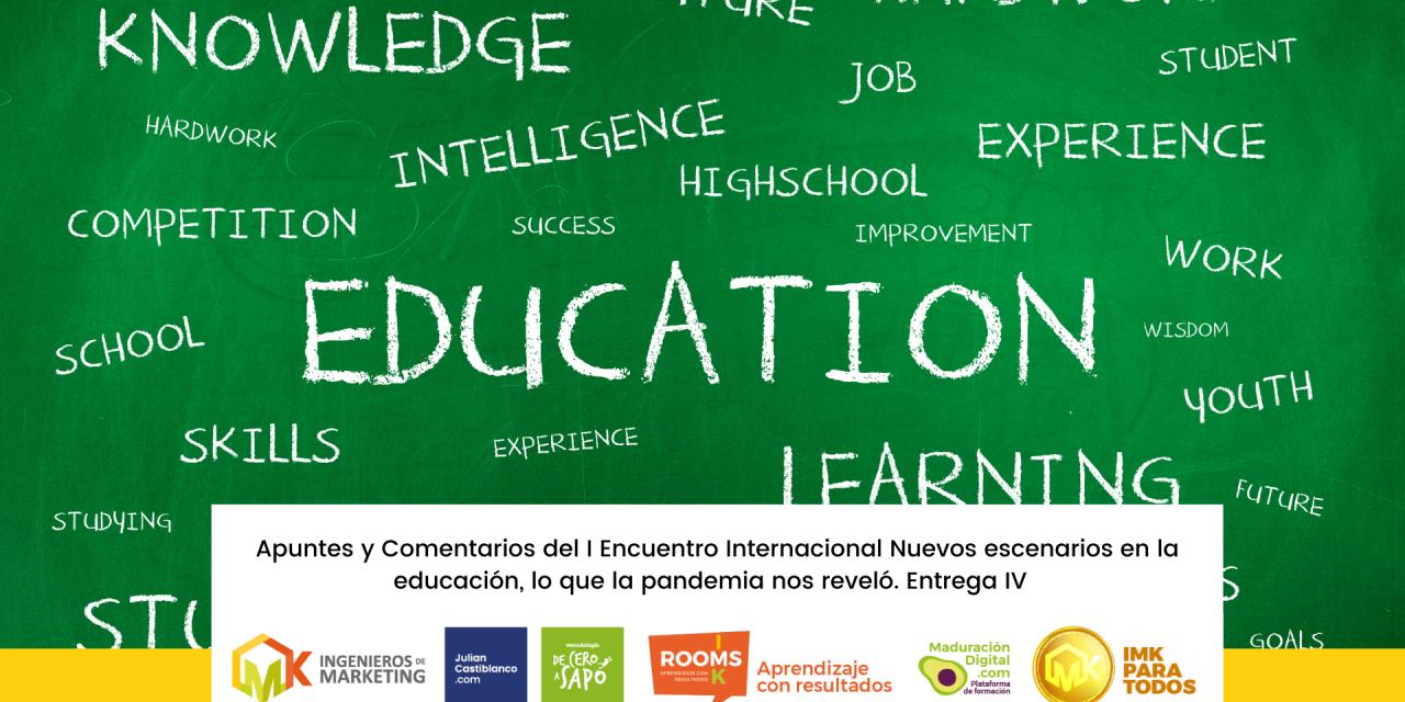 Apuntes y Comentarios del I Encuentro Internacional Nuevos escenarios en la educación, lo que la pandemia nos reveló. Entrega IV