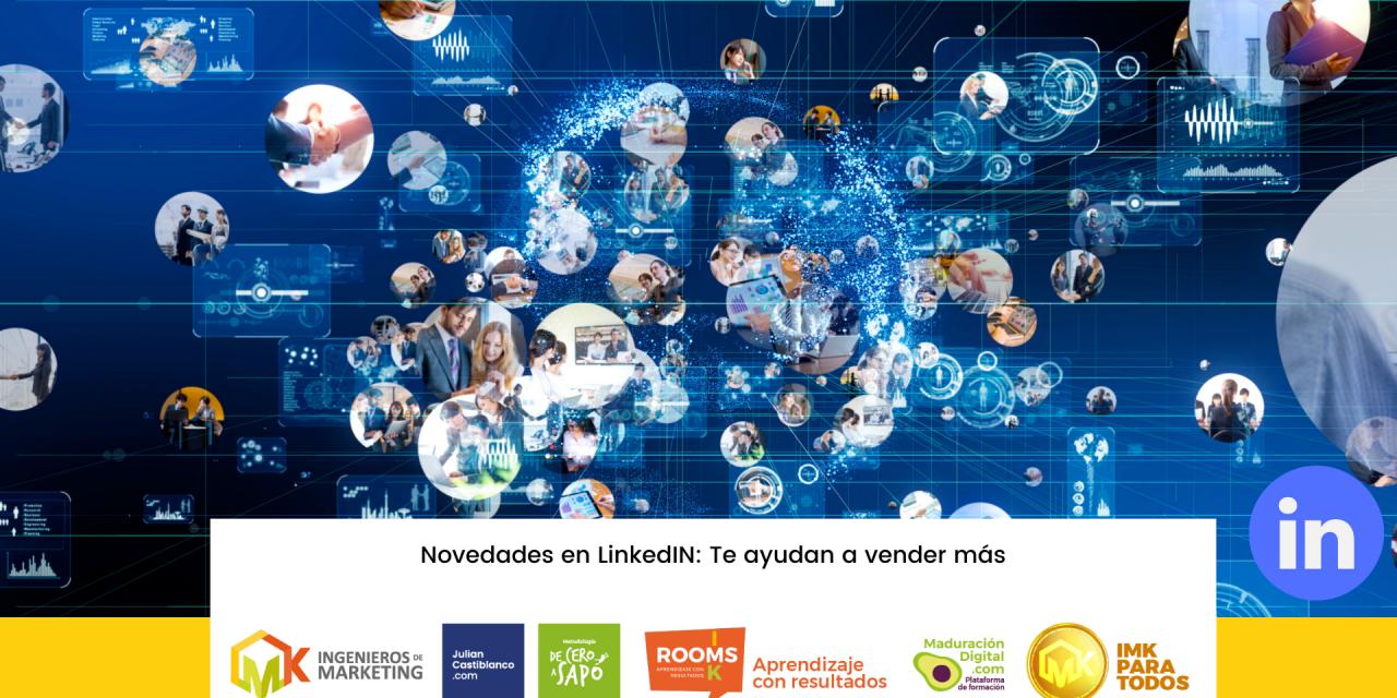 Novedades en LinkedIn: Te ayudan a vender más