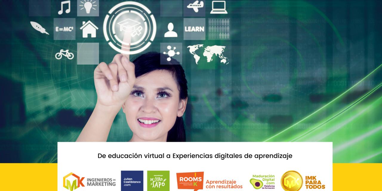 De educación virtual a Experiencias digitales de aprendizaje.