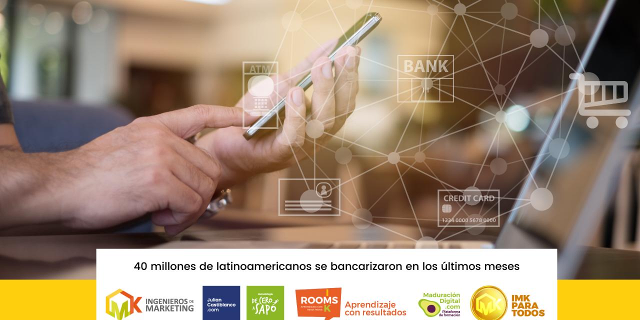 40 millones de latinoamericanos se bancarizaron en los últimos meses