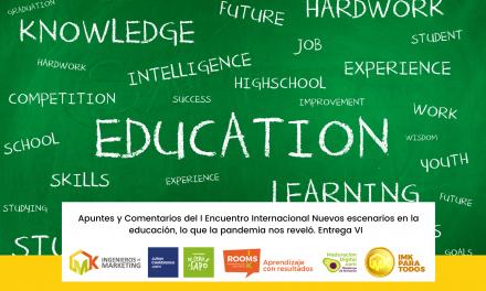 Apuntes y Comentarios del I Encuentro Internacional Nuevos escenarios en la educación, lo que la pandemia nos reveló. Entrega VI