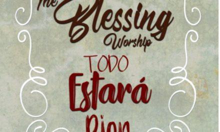 """The Blessing Worship estrena su último sencillo """"Todo Estará bien"""""""