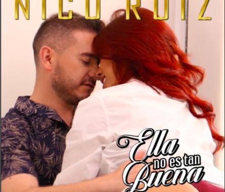 «Ella no es tan buena», dice Nico Ruiz en este nuevo sencillo