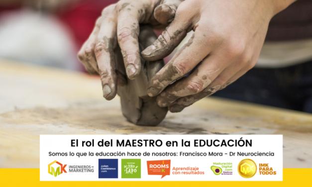 El rol del MAESTRO en la EDUCACIÓN Somos lo que la educación hace de nosotros: Francisco Mora – Dr Neurociencia